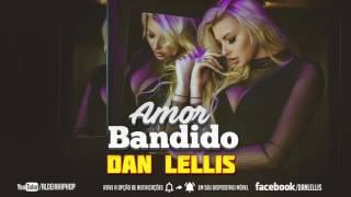 ♚Dan Lellis | (NOVA 2017) ♫ Amor Bandido ♬ ♪