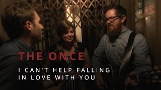 """The Once """"I Can't Help Falling In Love With You"""""""