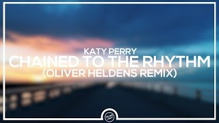 Katy Perry – Chained To The Rhythm (Oliver Heldens Remix)
