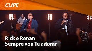 Rick e Renan - Sempre vou Te adorar [ CLIPE OFICIAL ]