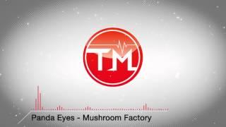 Panda Eyes - Mushroom Factory