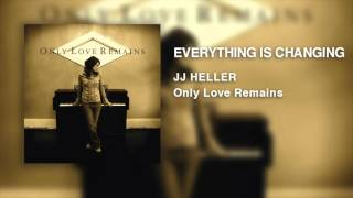 JJ Heller - Everything Is Changing (Official Audio Video)