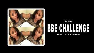 DJ Taj - BBE Challenge  (feat. Lil E & Sliick)