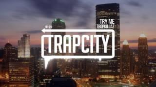 Tropkillaz - Try Me