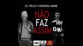Deejay Telio ft. EDSONG KMRB- Não faz assim