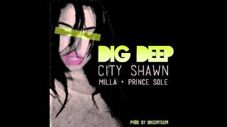 City Shawn - Dig Deep Ft. Prince Sole & Milla (Prod by DreemTeem)