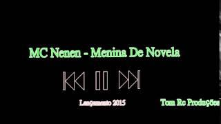 MC Nenen - Menina De Novela ♪♫ ((Prod.Tom Rc)) ♕