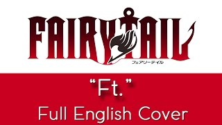 "Fairy Tail - Opening 3 - ""Ft."" - Full English cover - by The Unknown Songbird"