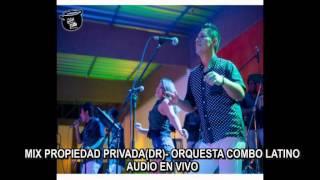 MIX PROPIEDAD PRIVADA(DR)-ORQUESTA COMBO LATINO(EN VIVO)