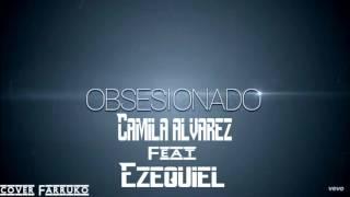Obsesionado - Camila Alvarez Ft Ezequiel (Cover)