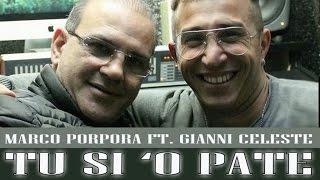 Marco Porpora Ft. Gianni Celeste - Tu Si 'O Pate (Video Ufficiale)