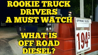 Truck Driving Rookies ¿What is OFF ROAD DIESEL? (A must watch for Rookies)