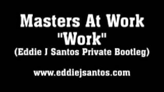 Masters At Work - Work (Eddie J Santos Private Bootleg)