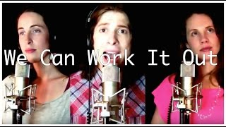 We Can Work It Out (a Beatle's Cover) by Ky, Liz, & Margie