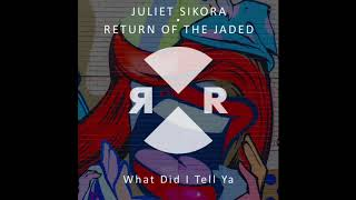Juliet Sikora & Return of the Jaded - What Did I Tell Ya