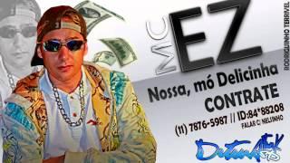 MC Ez   Nossa, mó Delicinha   (Dj biel bolado) Lançamento (2013) Stronda-Funk