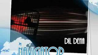 NAVIGATOR DIL DENA OUT NOW!!!!!!!!!!!!!!!