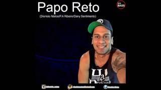 Papo Reto (Dionisio Matos/ P.A RIbeiro/ Danny Sentimento)