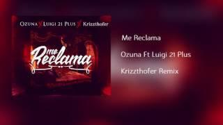 Ozuna - Me Reclama Remix Ft Luigi 21 Plus (Krizzthofer Remix) (Oh yeah) (Ozuna me reclama remix)