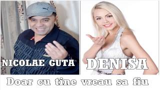 DENISA si NICOLAE GUTA - Doar cu tine vreau sa fiu (audio)