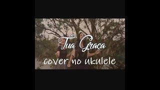 TUA GRAÇA Cristina Mel ft. Pricila Alcântara (cover )versão ukulele