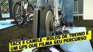 Pedaleria - Interbike 2016 - Tacx e Camile. Rolos de treino e um GPS que filma suas pedaladas