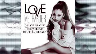 Ariana Grande, The Weekend - Love Me Harder (Richí3 Remix)