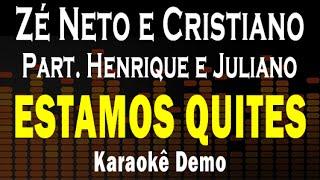 Zé Neto e Cristiano & Henrique e Juliano - Estamos quites  - Karaokê/Playback (Demonstração)