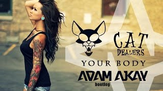 Cat Dealers - Your Body (Adam Ajkay bootleg)