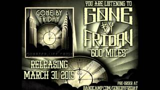 Gone By Friday - 600 Miles (Audio 2015)