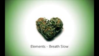 Elements - Breath Slow [Weed Timer Song]