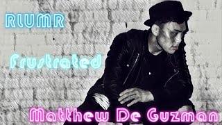Matthew De Guzman| Frustrated| R.L.U.M.R| @matthewdeguzman @derekanthonyd @joeatopete @werlumr
