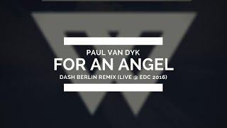 Paul Van Dyk - For an Angel (Dash Berlin Remix) [Live @ EDC Las Vegas 2016]