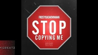 FrostyDaSnowmann - Stop Copying Me [Prod. By Ron Ron] [New 2016]