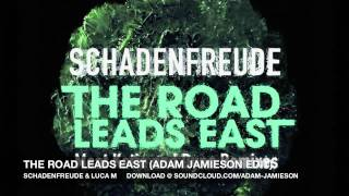 Schadenfreude - The Road Leads East (Adam Jamieson Edit)