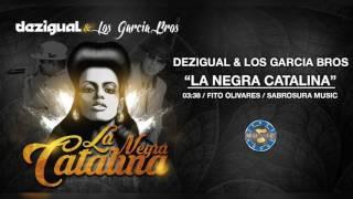 Dezigual & Los Garcia Bros -  La Negra Catalina ( Audio Oficial )