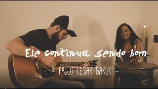 Ele continua sendo bom - Paulo César Baruk [cover]