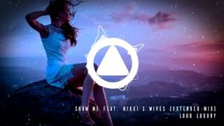 Loud Luxury - Show Me feat. Nikki's Wives (Extended Mix)
