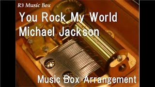 You Rock My World/Michael Jackson [Music Box]