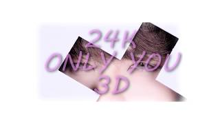 24K - ONLY YOU (3d Audio)