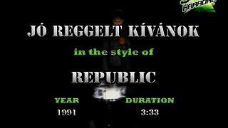 Republic  - Jó Reggelt Kívánok MAGYAR KARAOKE