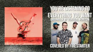 "Firestarter - ""Everything You Want (Acoustic Vertical Horizon Cover)"""