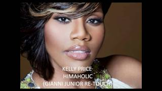 Kelly Price - Himaholic (Gianni Junior Re-Touch)