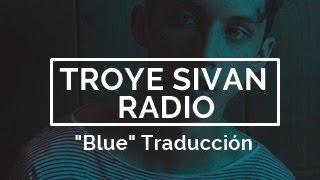 Troye Sivan - BLUE  (ft Alex Hope) - traduccion Español