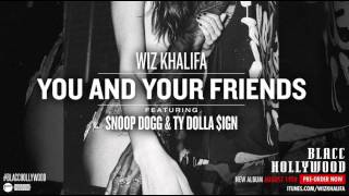 Wiz Khalifa - You & Your Friends (Feat. Snoop Dogg & Ty Dolla Sign) (Prod. By DJ Mustard)
