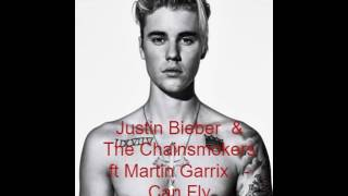 Justin Bieber  & The Chainsmokers ft Martin Garrix   - Can Fly