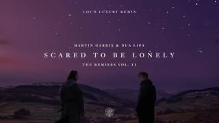 Martin Garrix & Dua Lipa - Scared To Be Lonely (LOUD LUXURY Remix)