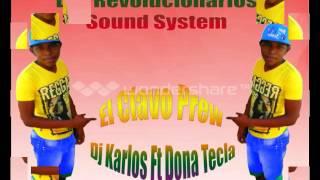 El Clavo Prew -  Dj Karlos ft Dona Tecla ( Los Revolucionarios Sound System )