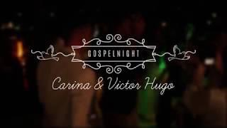 Carina e Victor Hugo - Casamento Gospel - Gospel Night