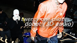 Doubt - Twenty one pilots (3D audio)